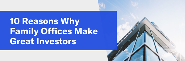 10 Reasons Why Family Offices Make Great Investors