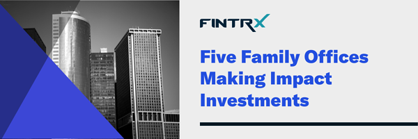 Five Family Offices Making Impact Investments