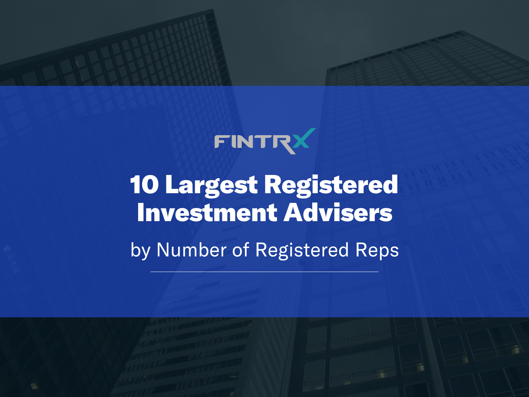 10 Largest RIAs by Number of Registered Investment Advisors