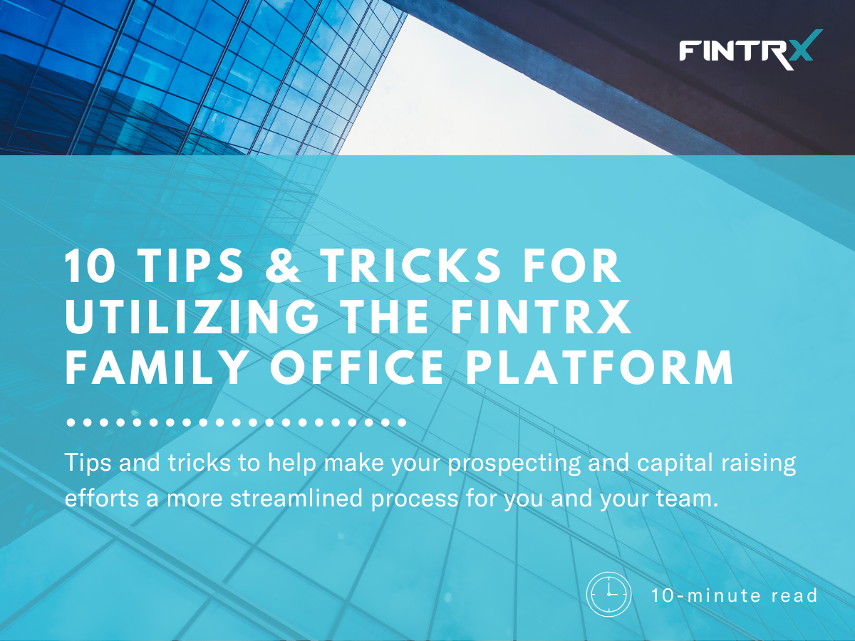 Ten Tips and Tricks for Utilizing the FINTRX Family Office Platform