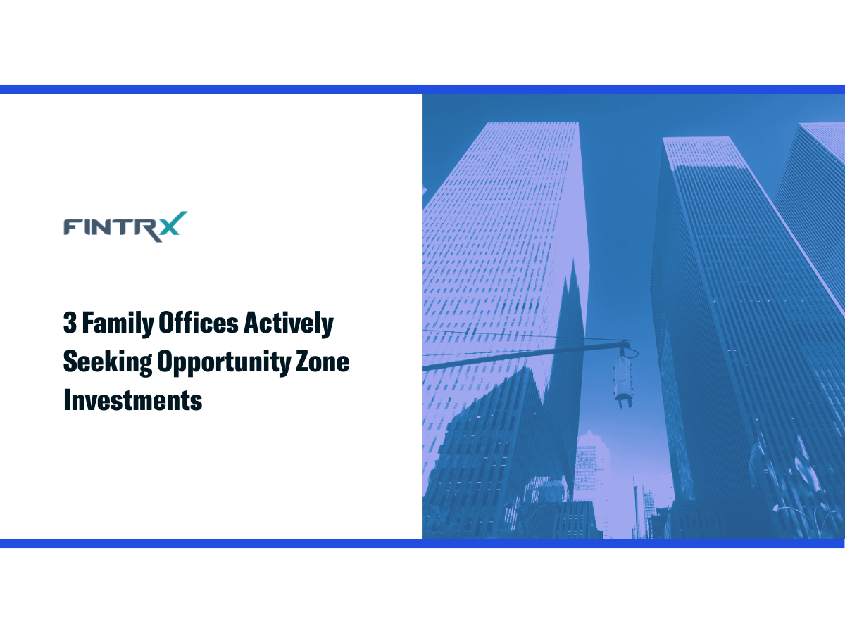 Three Family Offices Actively Seeking Opportunity Zone Investments