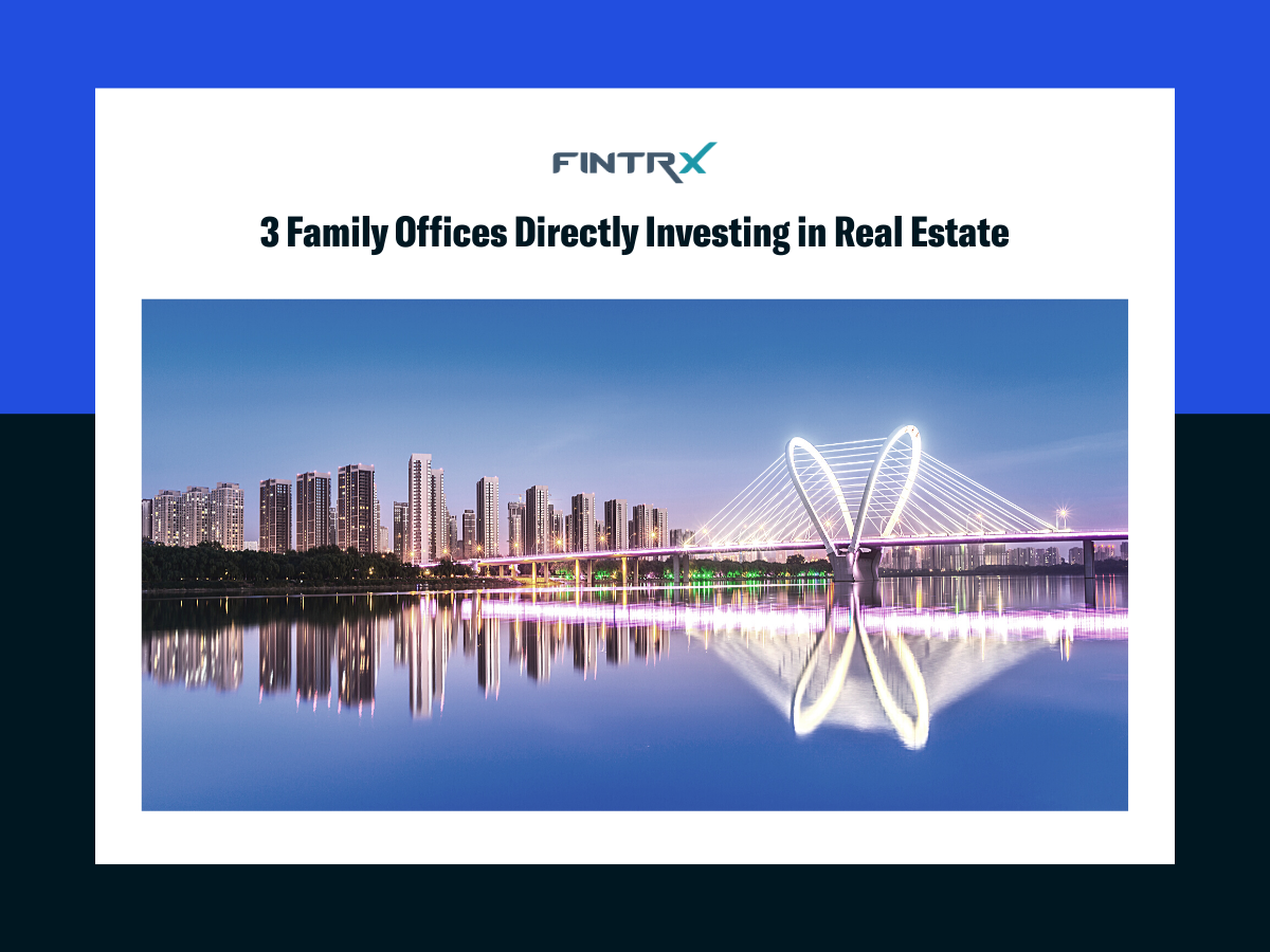 Three Family Offices Directly Investing in Real Estate