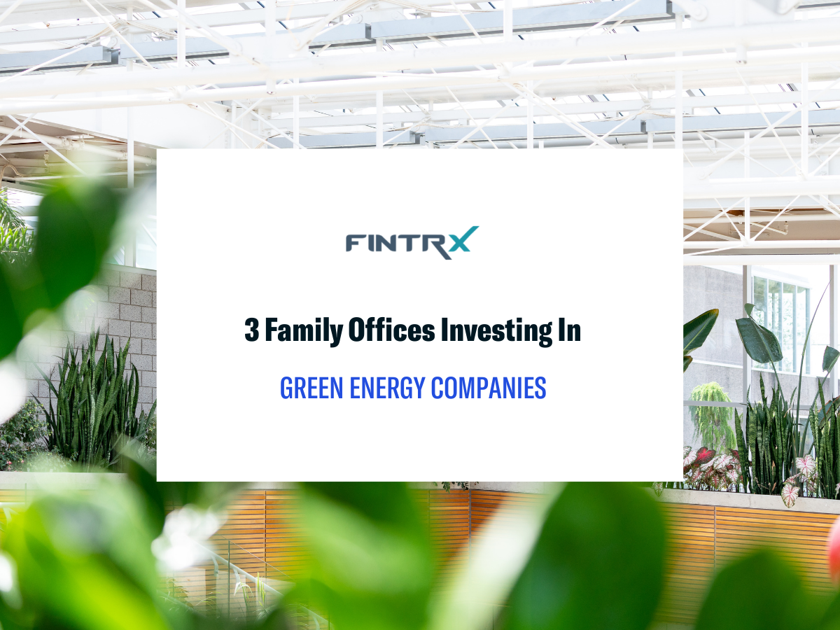 3 Family Offices Investing in Green Energy Companies