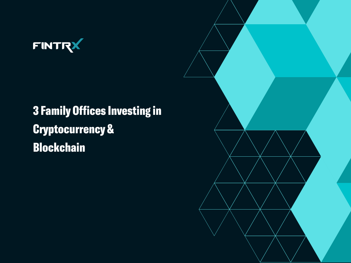 3 Family Offices Investing in Cryptocurrency & Blockchain