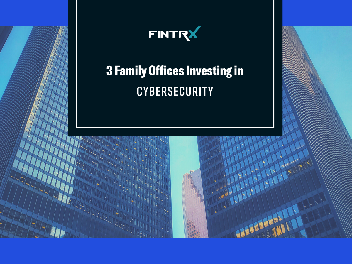 3 Family Offices Investing in Cybersecurity