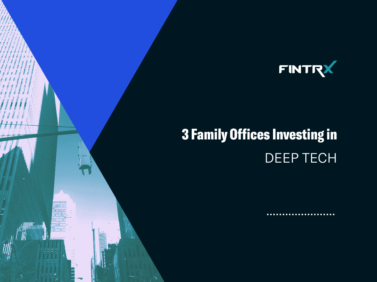 Three Family Offices Investing in Deep Tech