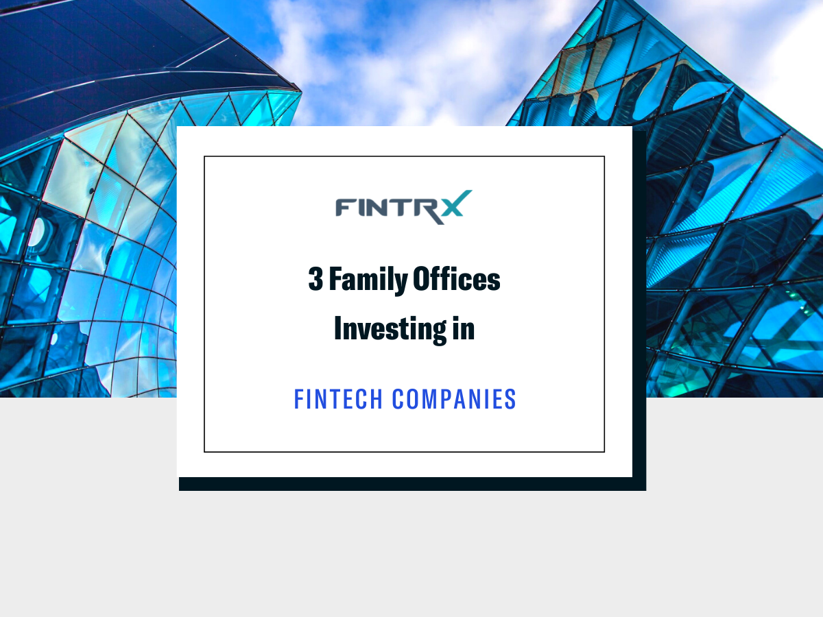 3 Family Offices Investing in Fintech Companies