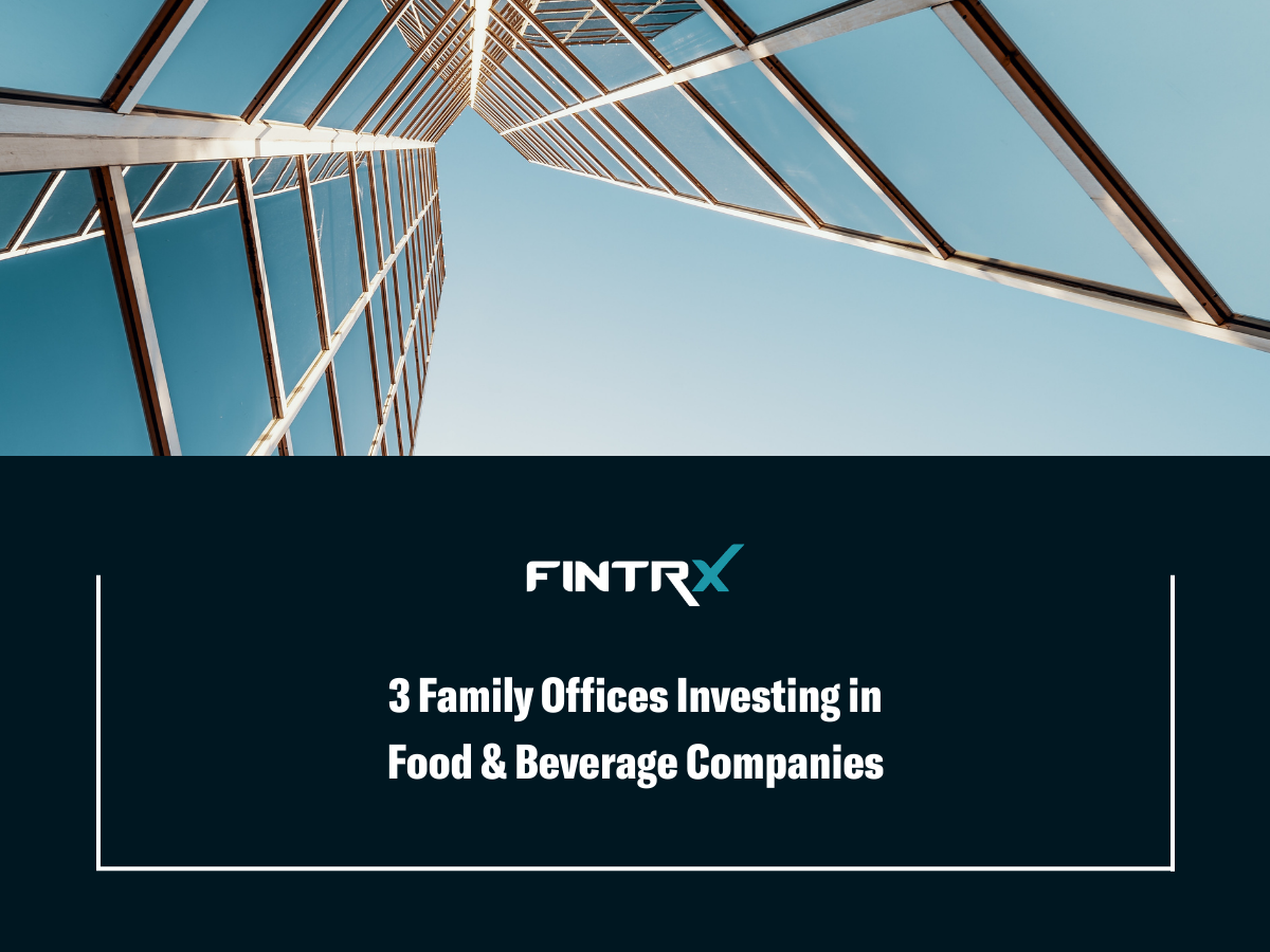 3 Family Offices Investing in Food & Beverage Companies