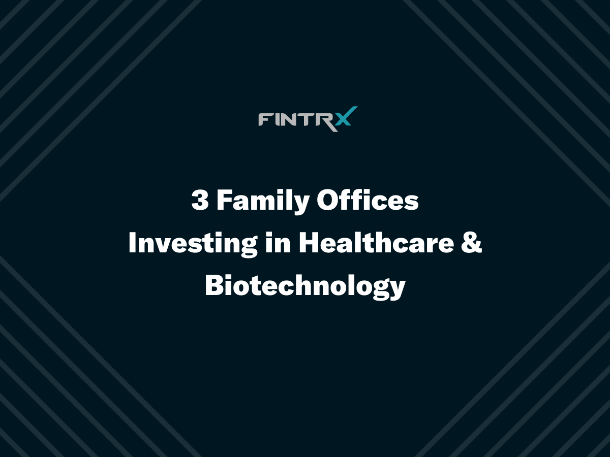 3 Family Offices Investing in Healthcare & Biotechnology