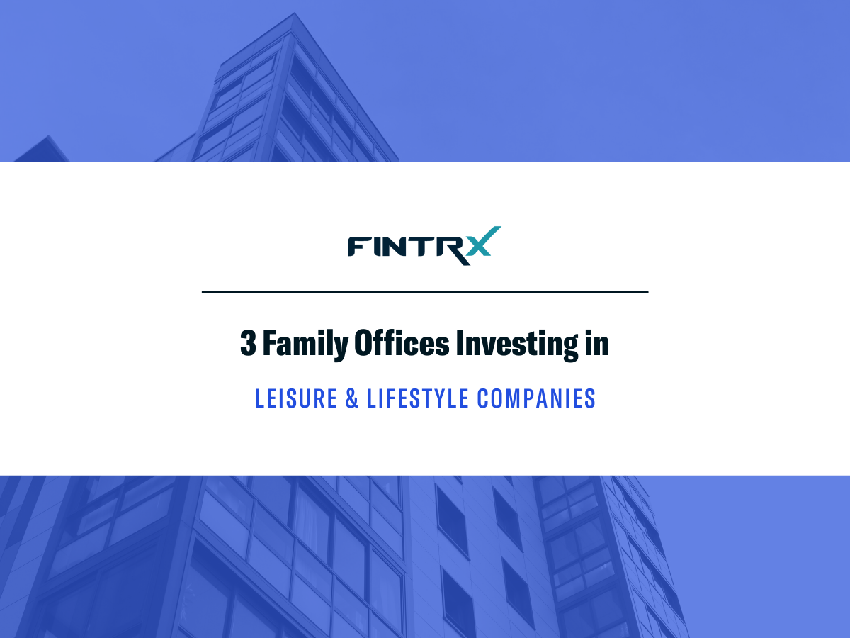 3 Family Offices Investing in Leisure & Lifestyle Companies