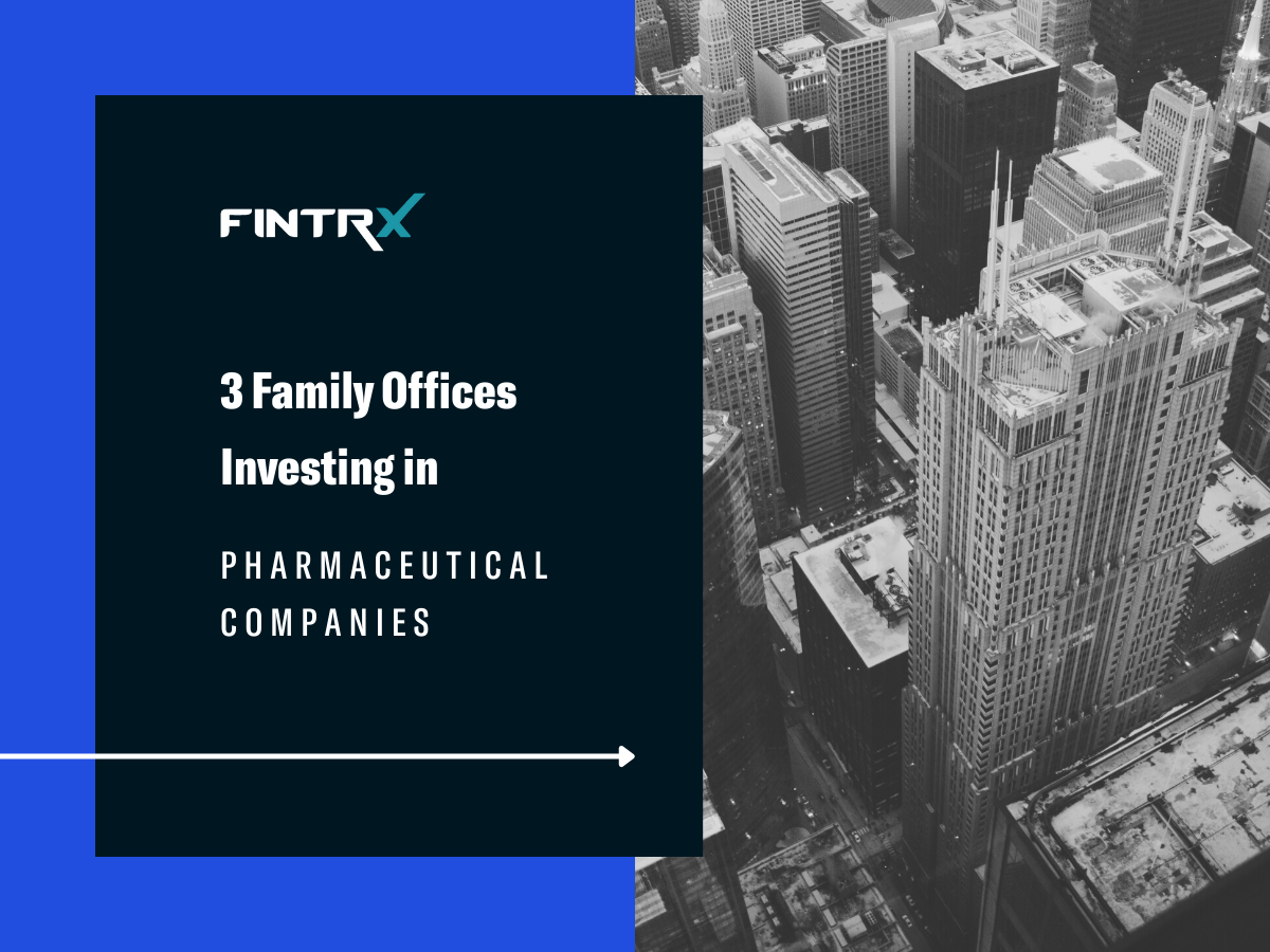 3 Family Offices Investing in Pharmaceutical Companies