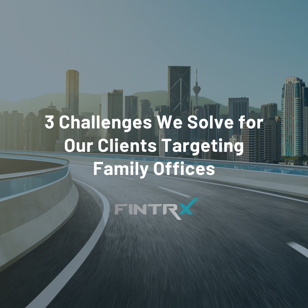 3 Major Challenges We Solve for Our Clients Targeting Family Offices (3)-1