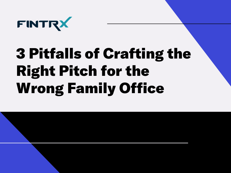 3 Pitfalls of Crafting the Right Pitch for the Wrong Family Office