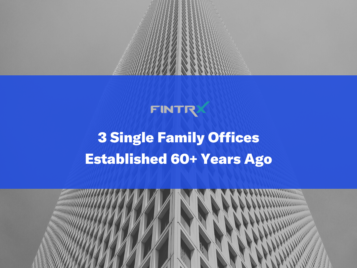 3 Single Family Offices Established 60+ Years Ago