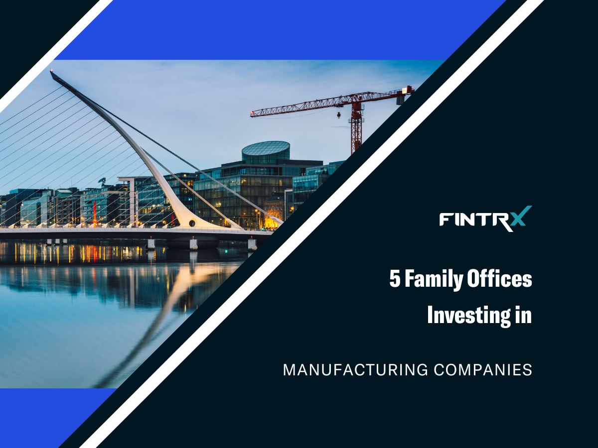 5 Family Offices Investing in Manufacturing Companies