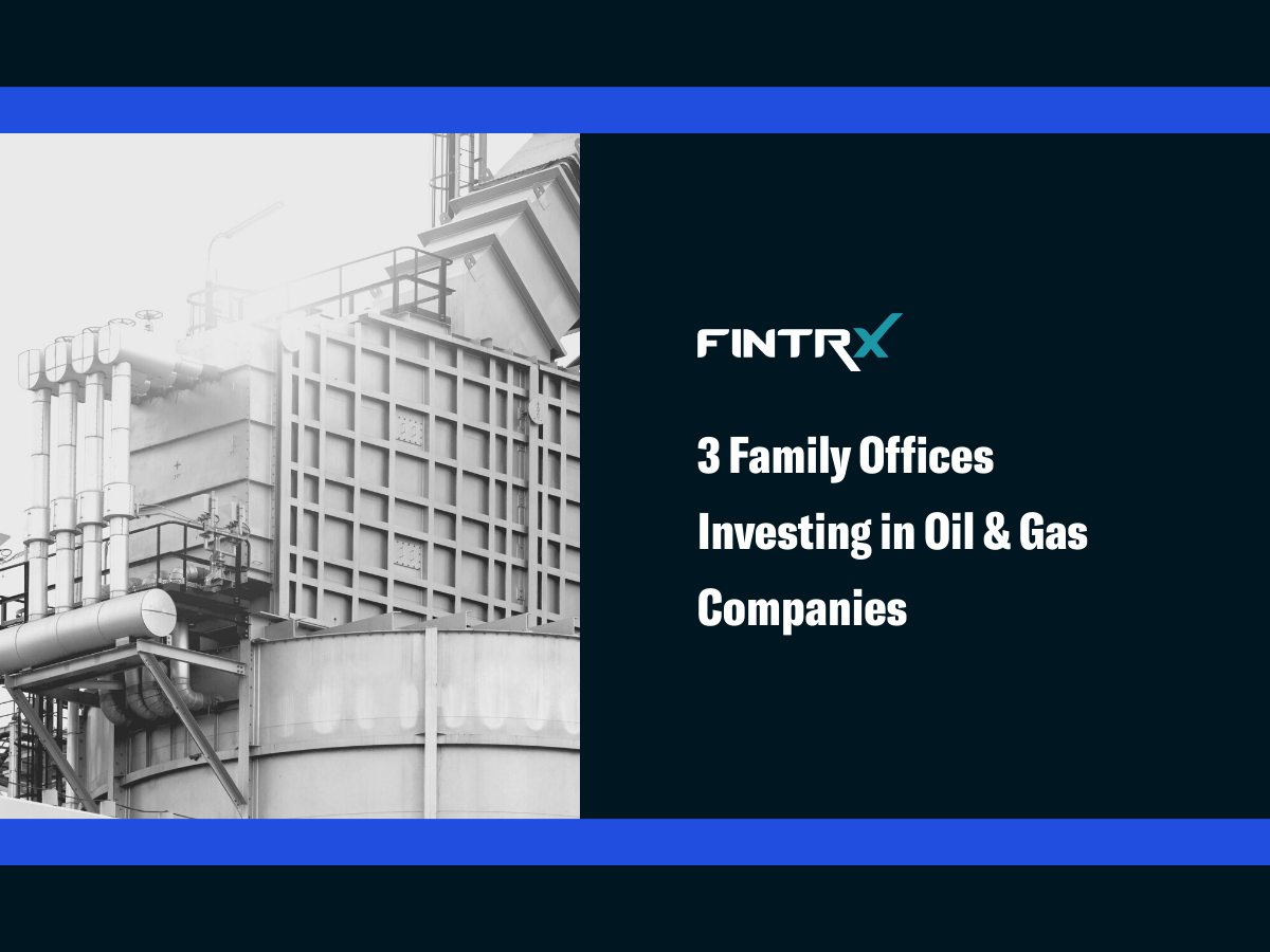 3 Family Offices Investing in Oil & Gas Companies