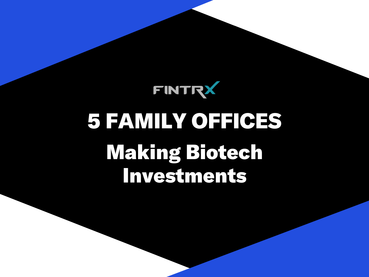 5 Family Offices Making Biotech Investments