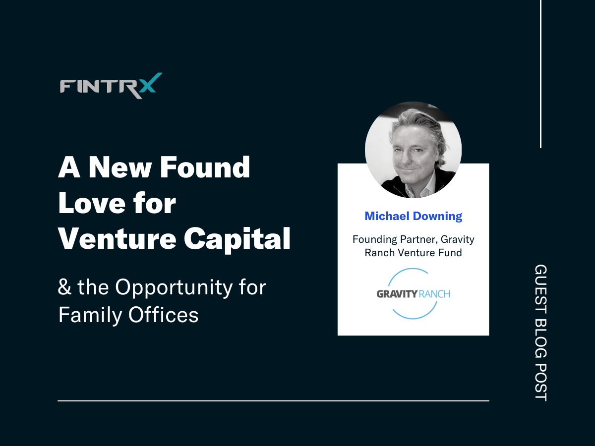 A New Found Love for Venture Capital & the Opportunity for Family Offices