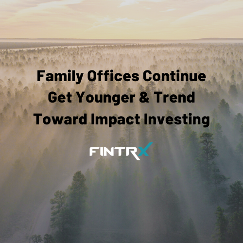 Family Offices Continue Get Younger & Trend Toward Impact Investing (1)