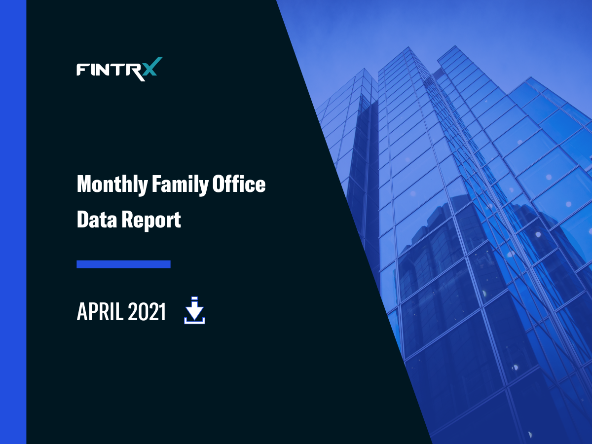 FINTRX Monthly Family Office Data Report: April 2021