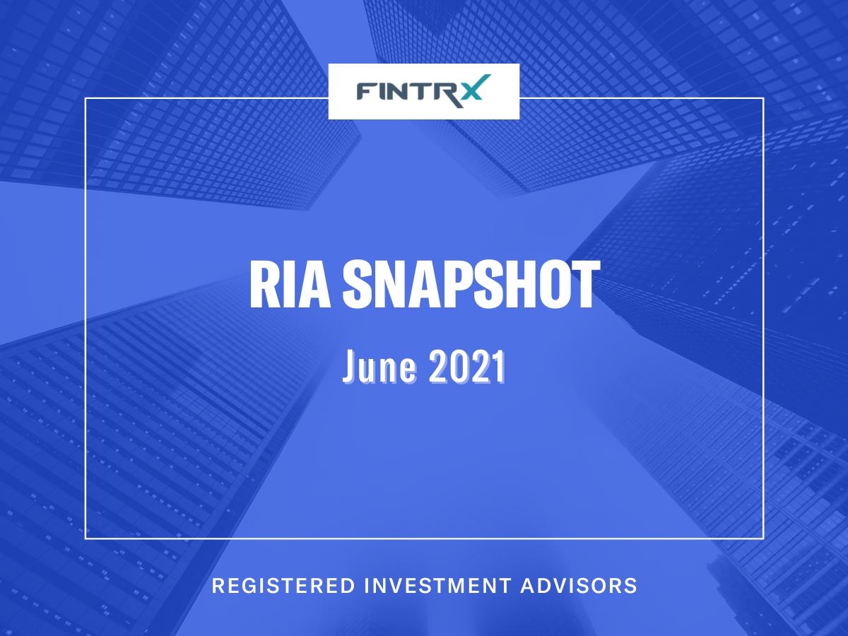 Registered Investment Advisor Snapshot: June 2021