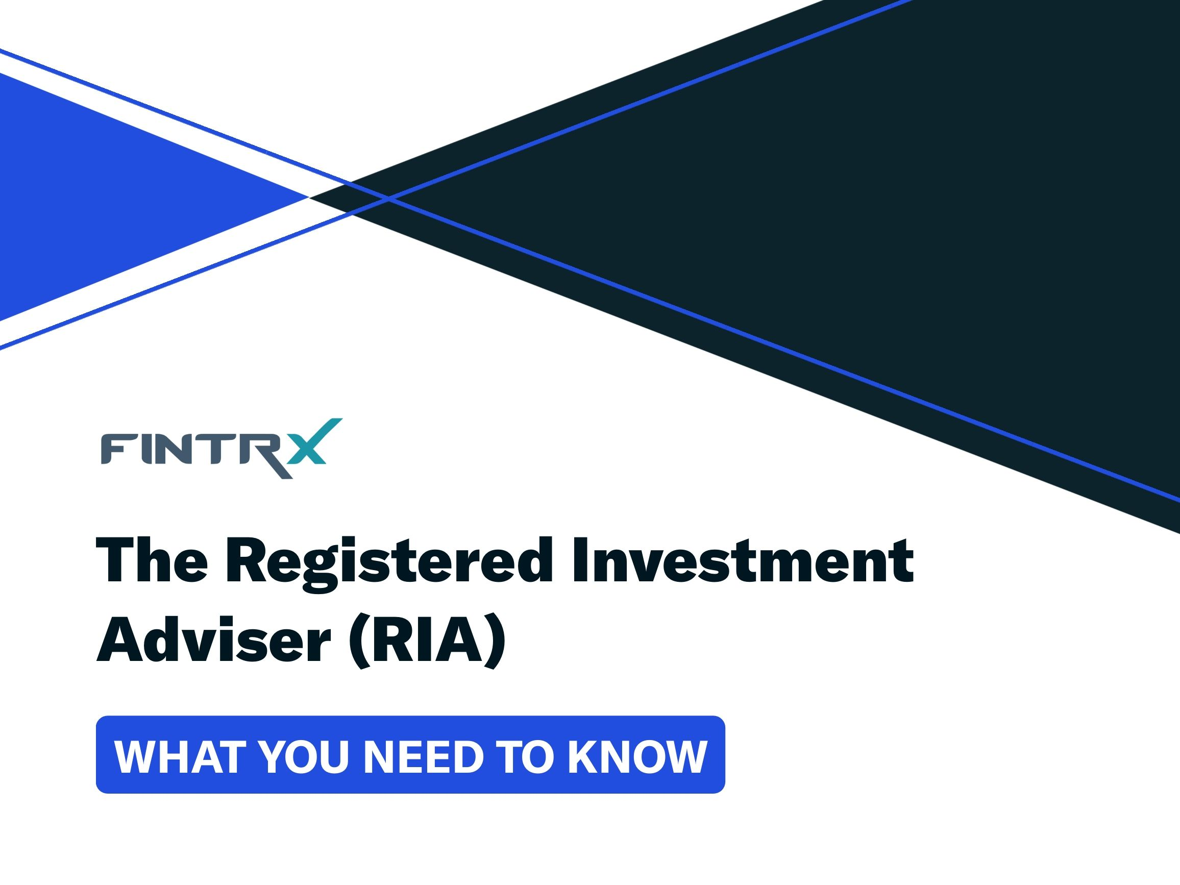 The Registered Investment Adviser (RIA): What You Need To Know